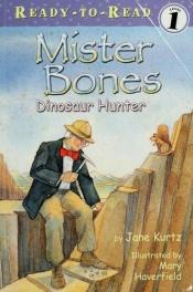 book cover of Mister Bones : Dinosaur Hunter by Jane Kurtz