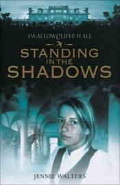 book cover of Standing in the Shadows (Swallowcliffe Hall Trilogy) by Jennie Walters