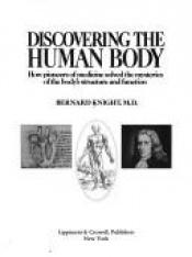 book cover of Discovering the human body : how pioneers of medicine solved the mysteries of anatomy and physiology by Bernard Knight