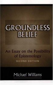 book cover of Groundless Belief an Essay on the Possibility of Epistemology by Michael Williams