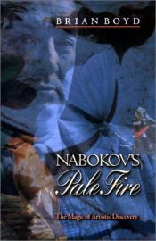 "book cover of Nabokov's ""Pale Fire"": The Magic of Artistic Discovery by Brian Boyd"