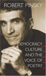book cover of Democracy, Culture and the Voice of Poetry by Robert Pinsky