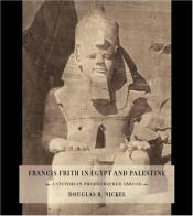 book cover of Francis Frith in Egypt and Palestine: A Victorian Photographer Abroad by Douglas Nickel