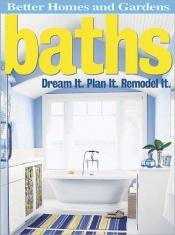 book cover of Baths: Dream It. Plan It. Remodel It. (Better Homes & Gardens Do It Yourself) by Better Homes and Gardens