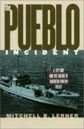 book cover of (The)Pueblo incident: a spy ship and the failure of American foreign policy by Mitchell Lerner