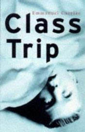 book cover of Class Trip by Emmanuel Carrère