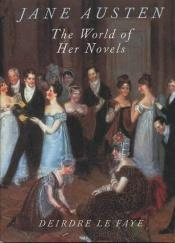 book cover of Jane Austen, The world of her novels by Deirdre Le Faye