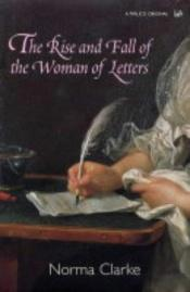 book cover of The Rise and Fall of the Woman of Letters (Pimlico Original) by Norma Clarke