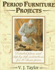 book cover of Period Furniture Projects: Plans and Full Instructions for 20 Distinctive Pieces by V. Taylor