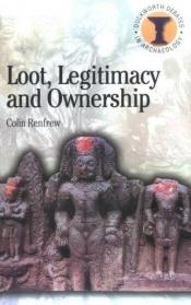 book cover of Loot, Legitimacy and Ownership: The Ethical Crisis in Archaeology (Duckworth Debates in Archaeology S.) by Colin Renfrew