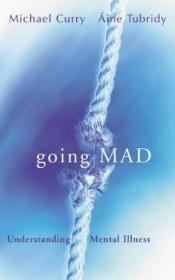 book cover of Going Mad?: Understanding Mental Illness by Michael Corry