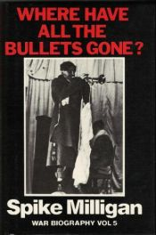 book cover of Where have all the bullets gone? by Spike Milligan