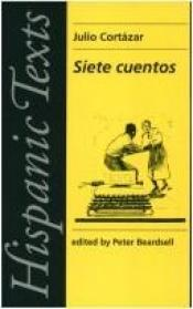 book cover of Siete Cuentos (Hispanic Texts) by Julio Cortazar