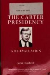 book cover of The Carter presidency : a re-evaluation by John Dumbrell