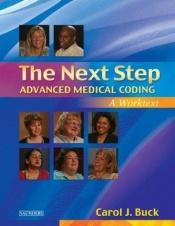 book cover of The Next Step, Advanced Medical Coding: A Worktext (Next Step: Advanced Medical Coding) by Carol J. Buck