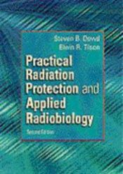 book cover of Practical radiation protection and applied radiobiology by Steven B. Dowd