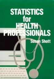 book cover of Statistics for health professionals by Susan Shott