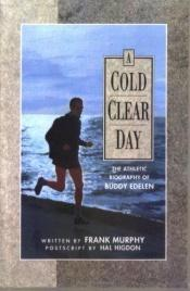 book cover of A cold clear day : the athletic biography of Buddy Edelen by Frank Murphy
