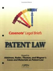 book cover of Casenote Legal Briefs: Patent Law - Keyed to Adelman, Radner, Thomas & Wegner by Aspen Publishers