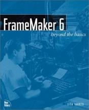 book cover of FrameMaker 6: Beyond the Basics by Lisa Jahred
