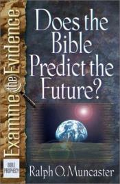 book cover of Does the Bible Predict the Future? (Examine the Evidence) by Ralph O. Muncaster