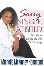 book cover of Sassy, Single, and Satisfied: Secrets to Loving the Life You're Living by Michelle Mckinney Hammond