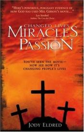 book cover of Changed Lives - Miracles Of The Passion by Jody Eldred