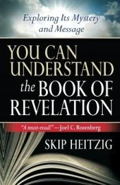 book cover of You Can Understand the Book of Revelation: Exploring Its Mystery and Message by Skip Heitzig