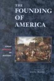 book cover of The Founding of America (Great Speeches in History) by Leora Maltz