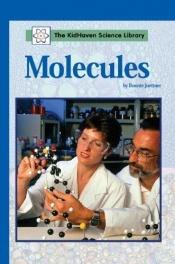 book cover of The KidHaven Science Library - Molecules (The KidHaven Science Library) by Bonnie Juettner