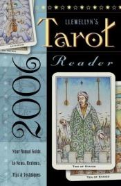 book cover of 2006 Tarot Reader : Your Annual Guide to News, Reviews, Tips & Techniques by Llewellyn