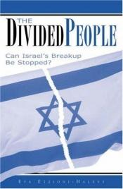 book cover of The Divided People: Can Israel's Breakup Be Stopped? by Eva Etzioni-Halevy