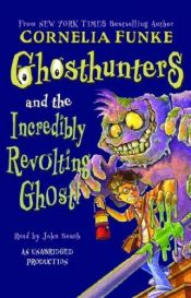 book cover of Ghosthunters And the Incredibly Revolting Ghost! by Cornelia Funke