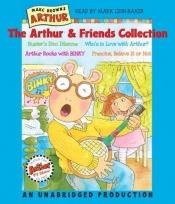 book cover of The Arthur and Friends Collection: Included: Buster's Dino Dilemma; Who's in Love with Arthur; Arthur Rocks with Binky by Marc Brown