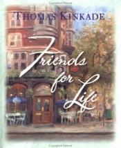 book cover of Freinds for Life by Thomas Kinkade