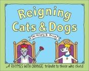 book cover of Reigning cats & dogs : a Rhymes with orange tribute to those who shed by Hilary B. Price