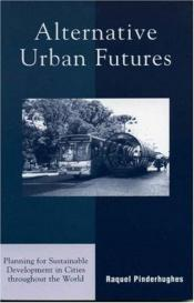 book cover of Alternative Urban Futures: Planning for Sustainable Development in Cities throughout the World by Raquel Pinderhughes