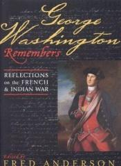 book cover of George Washington Remembers: Reflections on the French and Indian War by Fred Anderson