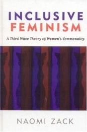 book cover of Inclusive Feminism: A Third Wave Theory of Women's Commonality by Naomi Zack