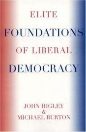 book cover of Elite foundations of liberal democracy by John Higley