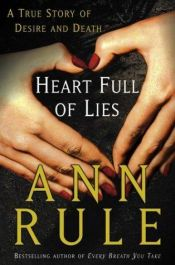 book cover of Heart Full of Lies: A True Story of Desire and Death (nonfiction, 2003) by Ann Rule