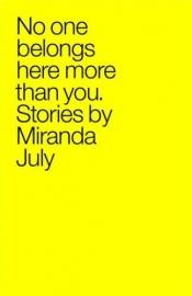 book cover of No One Belongs Here More Than You by Miranda July
