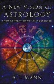 book cover of A New Vision of Astrology by A. T. Mann