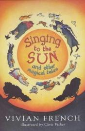 book cover of Singing to the sun by Vivian French