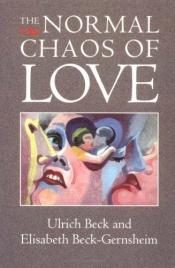 book cover of The Normal Chaos of Love by Ulrich Beck|Elisabeth Beck-Gernsheim