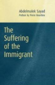 book cover of The suffering of the immigrant by Abdelmalek Sayad