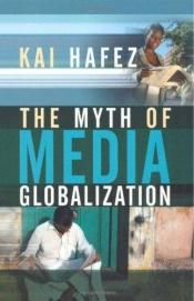 book cover of The Myth of Media Globalization by Kai Hafez