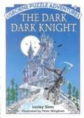 book cover of The Dark Dark Knight by Lesley Sims