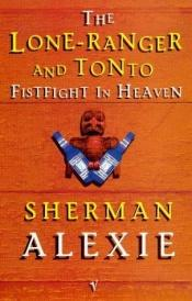 book cover of The Lone Ranger and Tonto Fistfight in Heaven by 谢尔曼·亚历克西