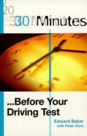 book cover of 30 Minutes Before Your Driving Test by Edward Baker